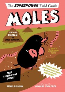 The SUPERPOWER Field Guide Moles by Rachel Poliquin